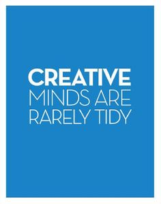 Creative minds are rarely tidy… ~ See more quotes @ www.GagThat.com ~