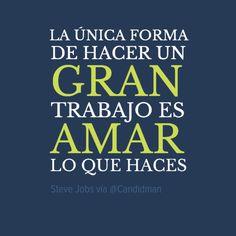 """""""La única forma de hacer un gran trabajo es amar lo que haces"""". #SteveJobs #Citas #Frases @Candidman"""