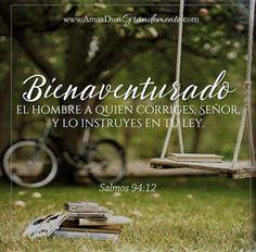 Salmos 94:12 Bienaventurado el hombre a quien tú, JAH, corriges, y en tu ley lo instruyes,