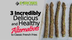 3 Incredibly Delicious and Healthy Alternatives to Classic French Fries