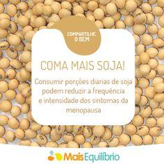 Conheça os benefícios da soja para a sua saúde e a inclua no seu cardápio diário! http://maisequilibrio.terra.com.br/soja-um-alimento-funcional-2-1-1-565.html