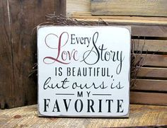 "This handcrafted wood sign reads ""Every Love Story is Beautiful but ours is my FAVORITE"" It measures 12x 12 "" Hand- painted Craft White, sanded, stained and sealed to last for years. We use only local"