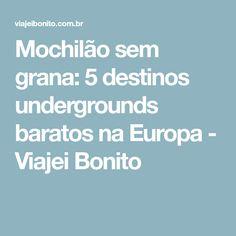 Mochilão sem grana: 5 destinos undergrounds baratos na Europa - Viajei Bonito