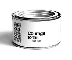 Courage to fail . . .