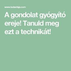 A gondolat gyógyító ereje! Tanuld meg ezt a technikát! For Your Health, Health And Wellness, Health Care, Health Fitness, Herbal Remedies, Natural Remedies, Pregnant Cat, Relax, Anti Aging