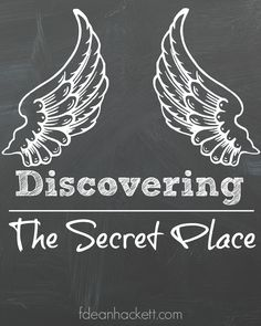 Do you have a secret place you go to meet God? It isn't secret because He wants to keep you from it, He wants you to love Him enough that you search for it until you find it!
