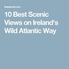 10 Best Scenic Views on Ireland's Wild Atlantic Way