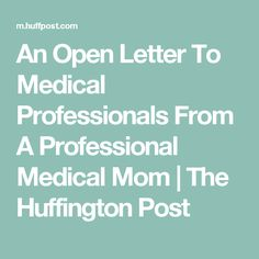 An Open Letter To Medical Professionals From A Professional Medical Mom | The Huffington Post