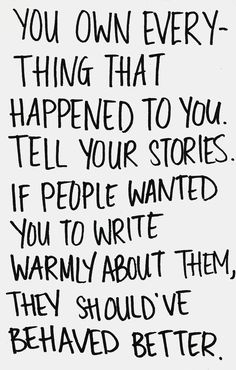 Tell your stories. you never know what being an open book will do for other people going through the same thing.