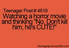 worst part of a horror movie... when the cute guy dies