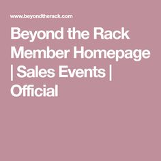 Beyond the Rack Member Homepage | Sales Events | Official