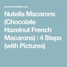 Nutella Macarons (Chocolate Hazelnut French Macarons) : 4 Steps (with Pictures)