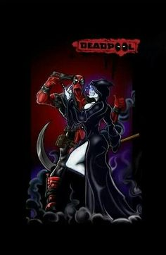 Deadpool and death (aka the bitch I have to constantly tell he's mine to)