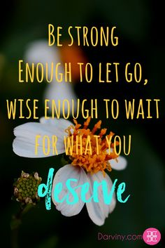 Be strong Enough to let go wise enough to wait for what you deserve  #bestrong #deserve #inspiration #dailyinspiration #inspiringquotes #motivationalquotes #beinspired #quotes #memes  Download your FREE eBook copy on My guide to feeling Beautiful: https://beautiful.darviny.com