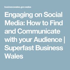 Engaging on Social Media: How to Find and Communicate with your Audience | Superfast Business Wales