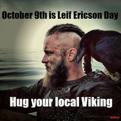 October 9th is Leif Ericson Day--celebrate by hugging your local Viking  #Viking #LeifEricson #Holidays
