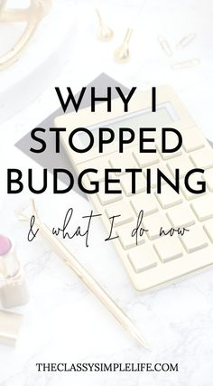 Why I Stopped Budgeting & What I Do Now - The Classy Simple Life