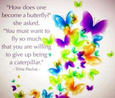 Give up being a caterpillar