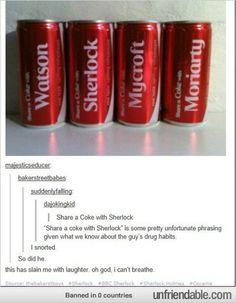 Sherlock- cruel, but pretty funny