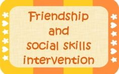 Friendship and social skills intervention