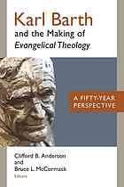 Karl Barth and the making of Evangelical theology : a fifty-year perspective #KarlBarth #EvangelicalTheology October 2015