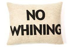 """""""No Whining"""" 14x18 Pillow, Oatmeal on OneKingsLane.com"""