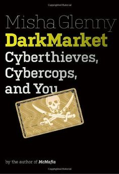 DarkMarket: Cyberthieves, Cybercops and You by Misha Glenny 0307592936 9780307592934 Sociology Books, Personal Security, Crime Books, Business Money, Private Sector, Computer Technology, It's Meant To Be, True Crime, Economics