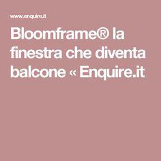 Bloomframe® la finestra che diventa balcone « Enquire.it