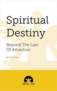 Soul 2.0 Spiritual Destiny: Beyond The Law Of Attraction: by Dyah Kane, http://www.amazon.com/dp/B00HASZM7Q/ref=cm_sw_r_pi_dp_2OzDub14KZJVB   This book is proudly promoted by EliteBookService.com