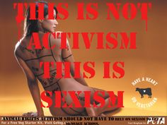 """This is not activism this is sexism."" RIGHTO. You cannot stop the exploitation of one thing by exploiting another.  #feminism #feminist #PETA"
