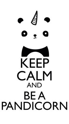 Keep calm and be a panda corn
