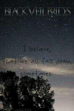 """BVB. """" i belive we all fall down sometimes"""""""