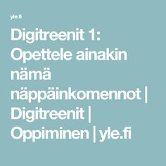 Digitreenit 1: Opettele ainakin nämä näppäinkomennot | Digitreenit | Oppiminen | yle.fi Good To Know, Language, Coding, Study, Teacher, Technology, School, Historia, Tech