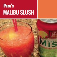 Malibu Slush Recipe - Asked for over & over. Ingredients 2 cups Malibu Rum 2 cups Peach Schnapps 1 large can of Pineapple Juice 1 can of frozen orange juice (no-pulp), thawed & mixed with 3 cans of water 7UP, Sour, Sierra Mist or Sierre Mist Cranberry Splash (Save for later, where
