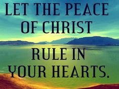 Let Christ Peace Rule In Your Hearts.