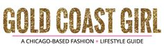 GOLD COAST GIRL - a chicago-based fashion + lifestyle guide