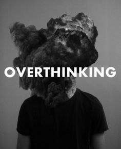 Overthinking makes us suffer for something that has not even happened, for something that might never happen