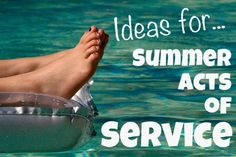 Summer Acts of Service - Looking for a good service project idea to do with the family this summer? Here are some of our favorite things to do to serve others this summer.