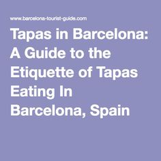 Tapas in Barcelona: A Guide to the Etiquette of Tapas Eating In Barcelona, Spain