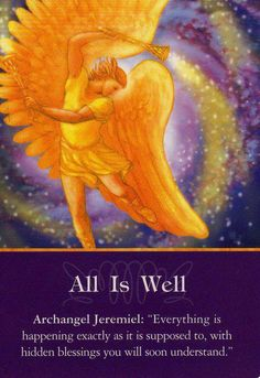 """All is Well, Archangel Jeremiel, """"Everything is happening exactly as it is supposed to, with hidden blessings you will soon understand."""" Read entire message at  http://www.soulfulheartreadings.com/daily-inspirational-angel-messages/all-is-well/"""