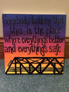 Because someone told me that this is the place where everything's better and everything's safe. One tree hill. Canvas painting. Art.