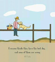 Everybody thinks they have the best dog. none of them are wrong.