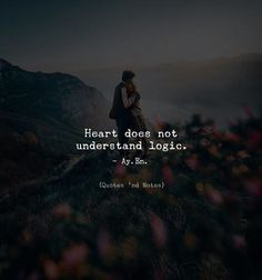 Quotes 'nd Notes - Heart does not understand logic. Quotes Deep Feelings, Hurt Quotes, Mood Quotes, Positive Quotes, Motivational Quotes, Life Quotes, Inspirational Quotes, Diary Quotes, Quotes And Notes