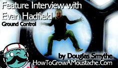 http://howtogrowamoustache.com Feature Interview with Evan Hadfield son of Col. Chris Hadfield!