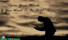 """""""Open Your #Hands If You Want To Be Held"""" #Rumi"""