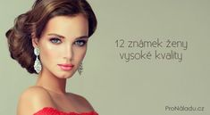 12 známek ženy vysoké kvality | ProNáladu.cz Inner World, Motto, Mantra, Carpe Diem, Karma, Attraction, Behavior, Relax, Spirit