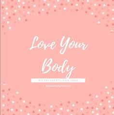 Love Your Body But You Can Still Have Goals #goals #bodygoals #bodyacceptance #selflove | mamawithabarbell.com
