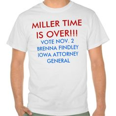MILLER TIME IS OVER, VOTE NOV 2BRENNA FINDL T-SHIRTS T Shirt, Hoodie Sweatshirt