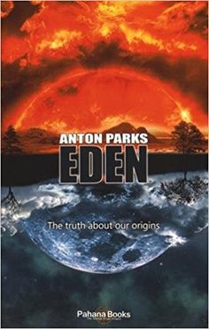 Eden : The truth about our origins: Amazon.co.uk: Anton Parks: 9782954456621: Books