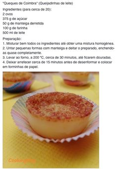 Queijadas de leite                                                                                                                                                                                 Mais Portuguese Desserts, Portuguese Recipes, Portuguese Food, Sweet Recipes, Cake Recipes, Dessert Recipes, Tasty, Yummy Food, Healthy Food